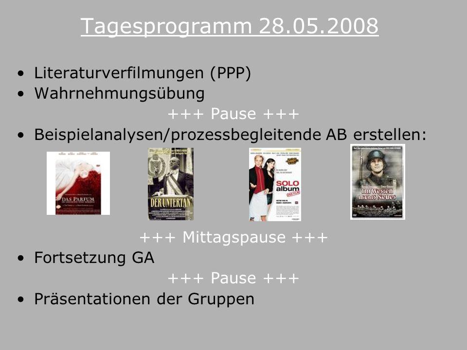 Tagesprogramm 28.05.2008 Literaturverfilmungen (PPP) Wahrnehmungsübung +++ Pause +++ Beispielanalysen/prozessbegleitende AB erstellen: +++ Mittagspause +++ Fortsetzung GA +++ Pause +++ Präsentationen der Gruppen