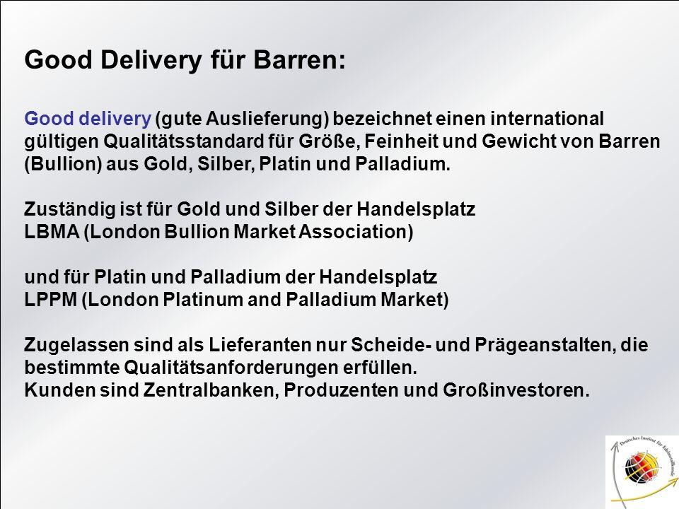 Good Delivery für Barren: Good delivery (gute Auslieferung) bezeichnet einen international gültigen Qualitätsstandard für Größe, Feinheit und Gewicht