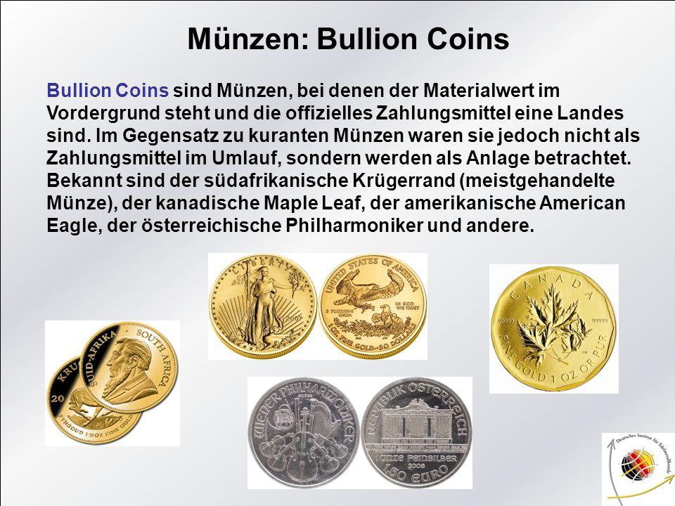 Münzen: Bullion Coins Bullion Coins sind Münzen, bei denen der Materialwert im Vordergrund steht und die offizielles Zahlungsmittel eine Landes sind.