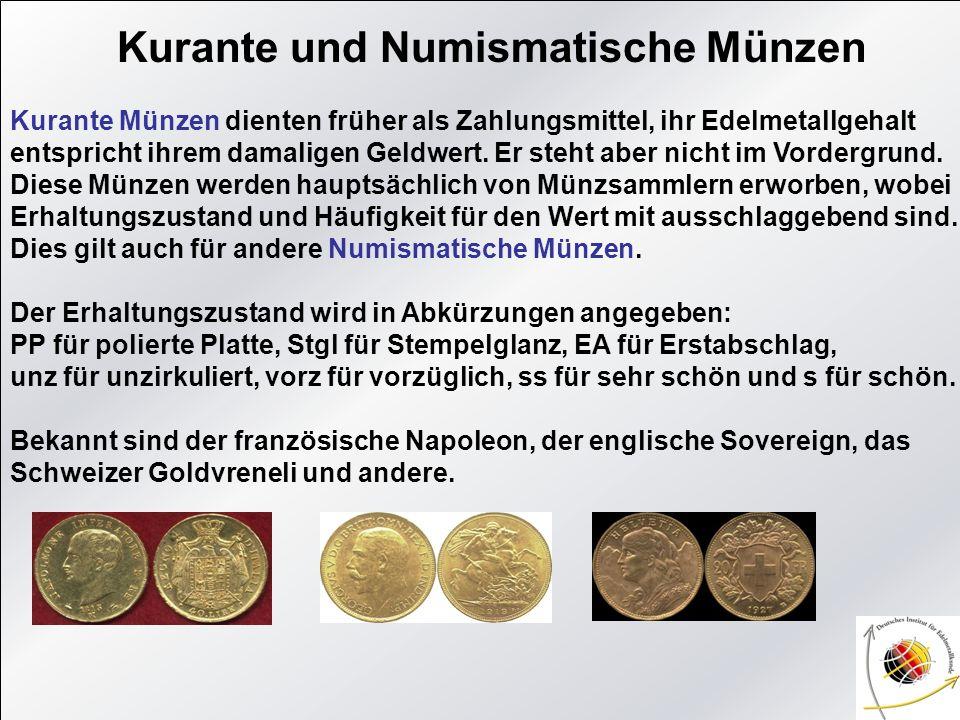 Kurante und Numismatische Münzen Kurante Münzen dienten früher als Zahlungsmittel, ihr Edelmetallgehalt entspricht ihrem damaligen Geldwert. Er steht