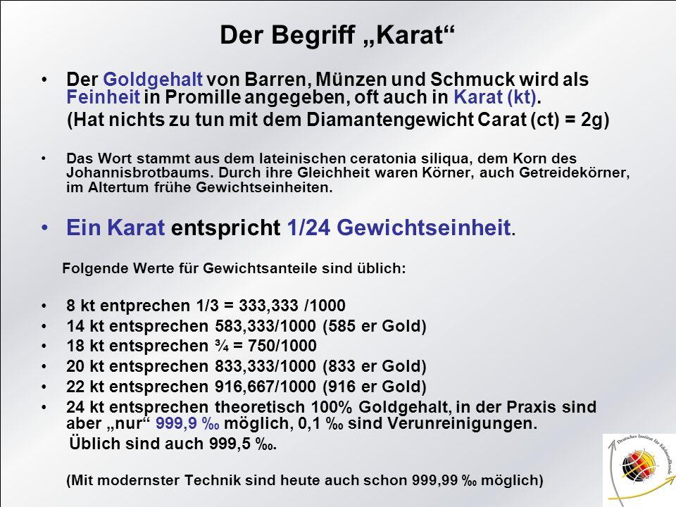 Der Begriff Karat Der Goldgehalt von Barren, Münzen und Schmuck wird als Feinheit in Promille angegeben, oft auch in Karat (kt). (Hat nichts zu tun mi