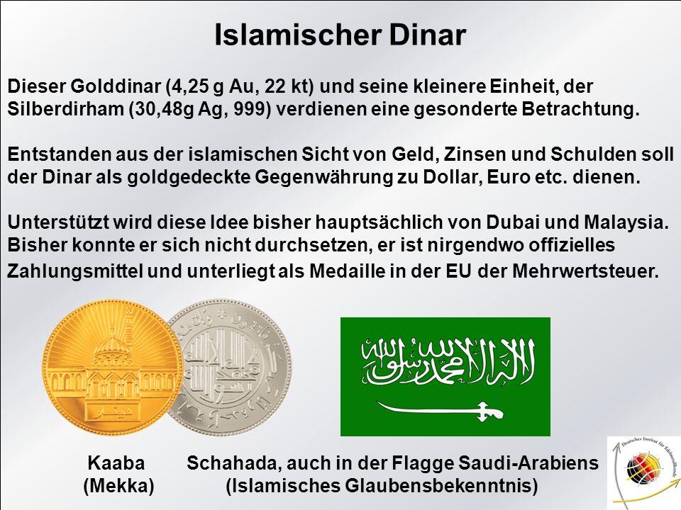 Islamischer Dinar Dieser Golddinar (4,25 g Au, 22 kt) und seine kleinere Einheit, der Silberdirham (30,48g Ag, 999) verdienen eine gesonderte Betracht
