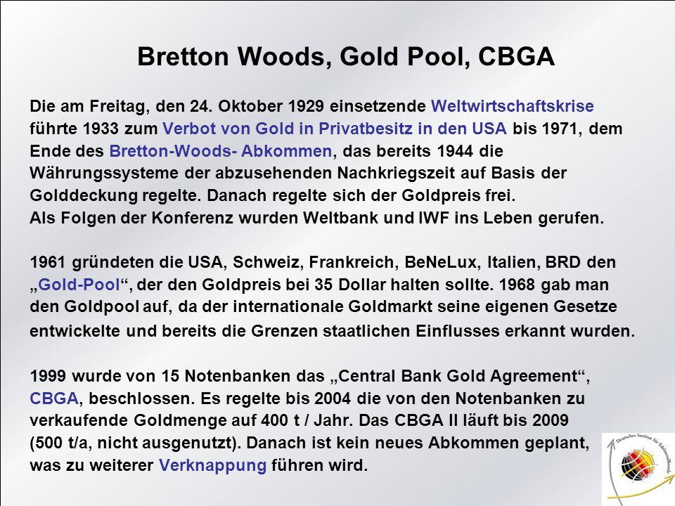 Bretton Woods, Gold Pool, CBGA Die am Freitag, den 24. Oktober 1929 einsetzende Weltwirtschaftskrise führte 1933 zum Verbot von Gold in Privatbesitz i