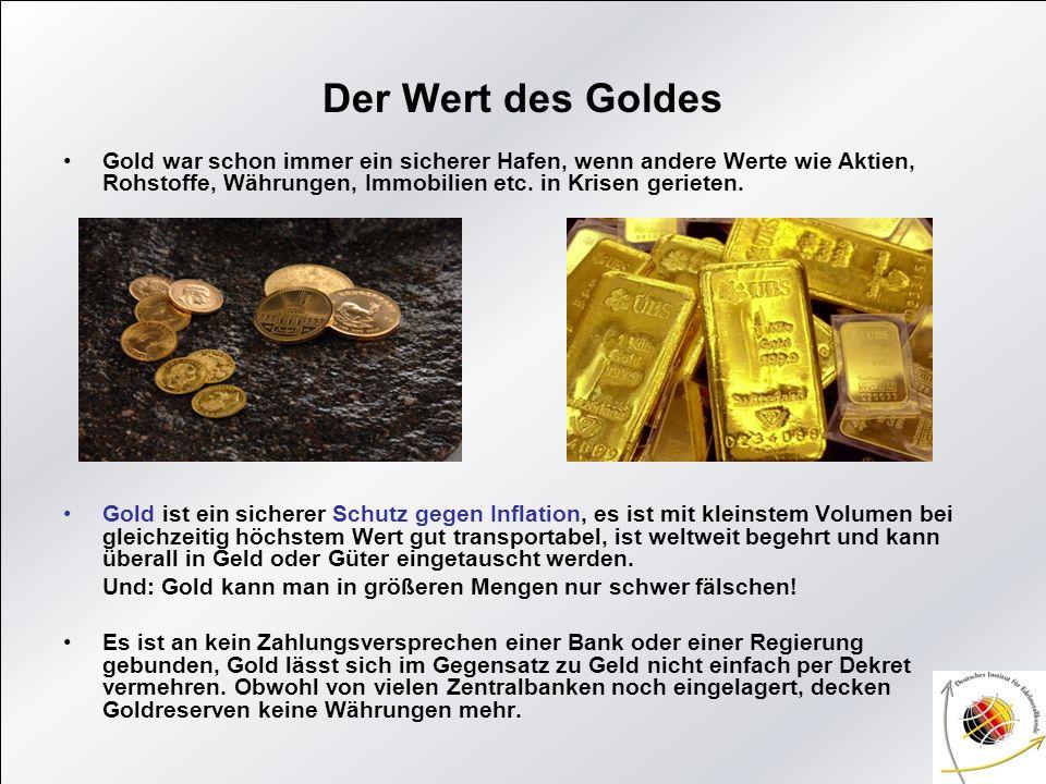 Der Wert des Goldes Gold war schon immer ein sicherer Hafen, wenn andere Werte wie Aktien, Rohstoffe, Währungen, Immobilien etc. in Krisen gerieten. G