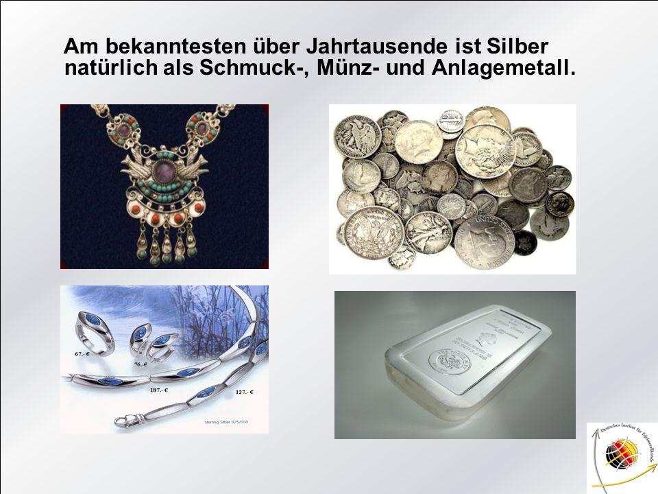 Am bekanntesten über Jahrtausende ist Silber natürlich als Schmuck-, Münz- und Anlagemetall.