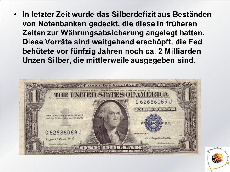 In letzter Zeit wurde das Silberdefizit aus Beständen von Notenbanken gedeckt, die diese in früheren Zeiten zur Währungsabsicherung angelegt hatten. D