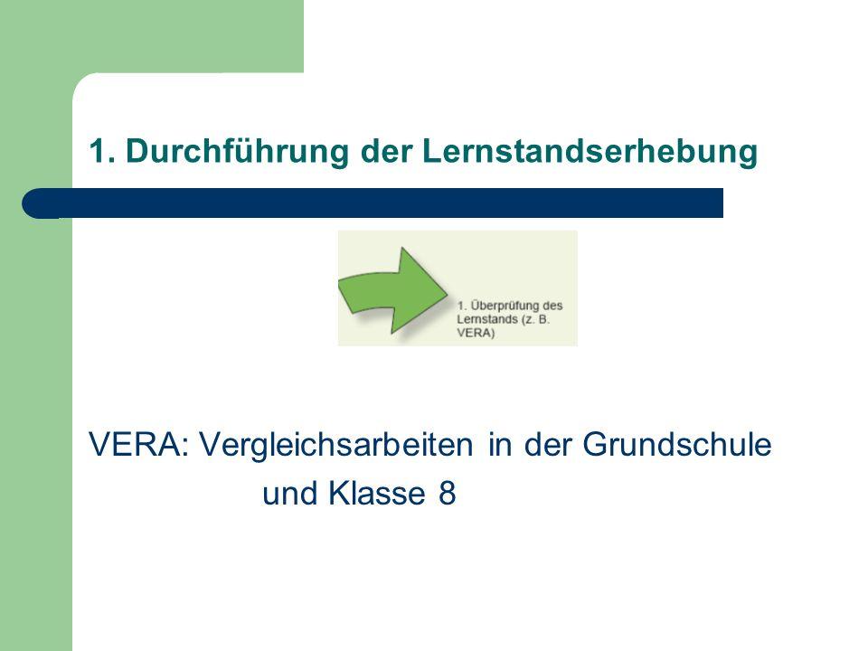 1. Durchführung der Lernstandserhebung VERA: Vergleichsarbeiten in der Grundschule und Klasse 8