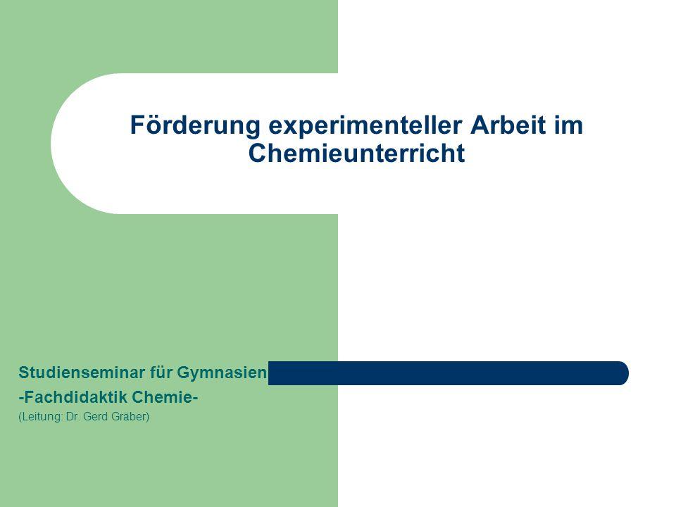 Förderung experimenteller Arbeit im Chemieunterricht Studienseminar für Gymnasien -Fachdidaktik Chemie- (Leitung: Dr. Gerd Gräber)