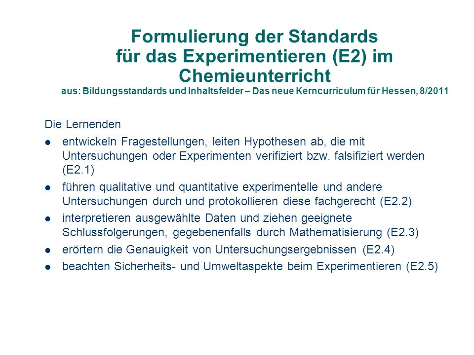 Formulierung der Standards für das Experimentieren (E2) im Chemieunterricht aus: Bildungsstandards und Inhaltsfelder – Das neue Kerncurriculum für Hes