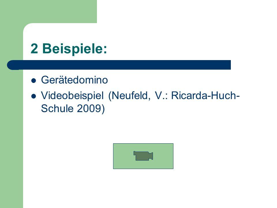 2 Beispiele: Gerätedomino Videobeispiel (Neufeld, V.: Ricarda-Huch- Schule 2009)