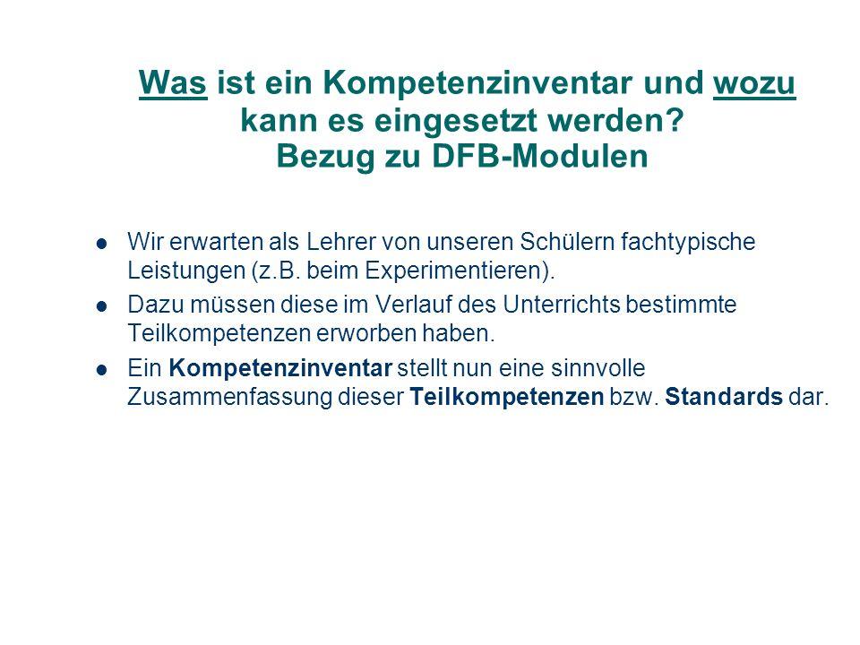 Was ist ein Kompetenzinventar und wozu kann es eingesetzt werden? Bezug zu DFB-Modulen Wir erwarten als Lehrer von unseren Schülern fachtypische Leist