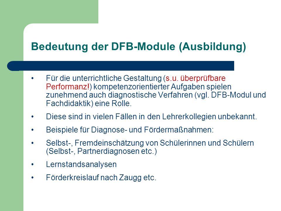 Bedeutung der DFB-Module (Ausbildung) Für die unterrichtliche Gestaltung (s.u. überprüfbare Performanz!) kompetenzorientierter Aufgaben spielen zunehm