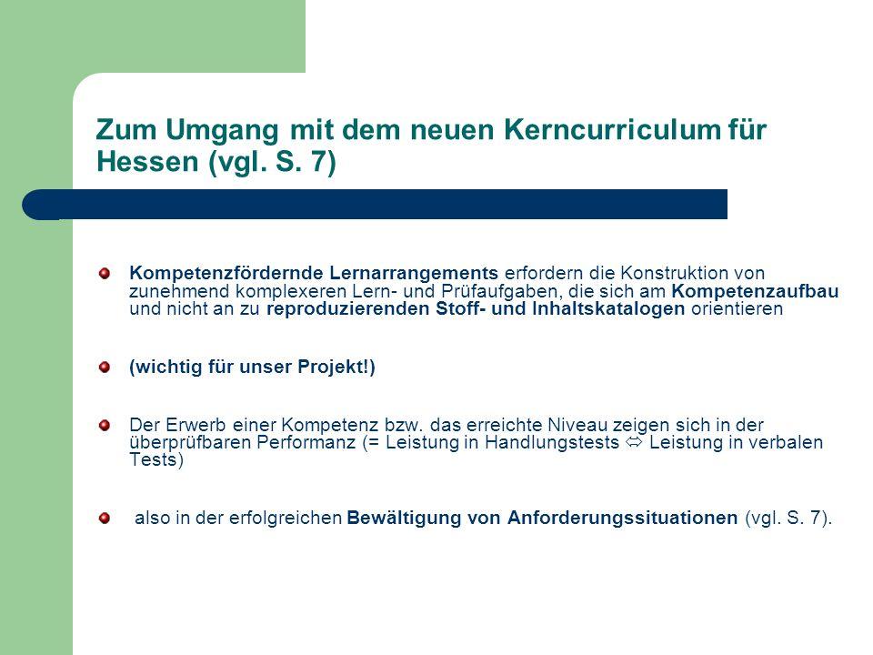 Zum Umgang mit dem neuen Kerncurriculum für Hessen (vgl. S. 7) Kompetenzfördernde Lernarrangements erfordern die Konstruktion von zunehmend komplexere