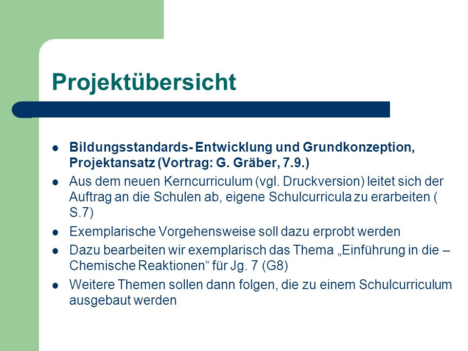 Projektübersicht Bildungsstandards- Entwicklung und Grundkonzeption, Projektansatz (Vortrag: G. Gräber, 7.9.) Aus dem neuen Kerncurriculum (vgl. Druck