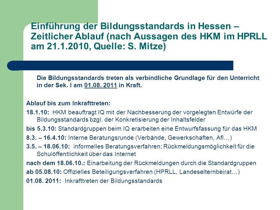 Einführung der Bildungsstandards in Hessen – Zeitlicher Ablauf (nach Aussagen des HKM im HPRLL am 21.1.2010, Quelle: S. Mitze) Die Bildungsstandards t