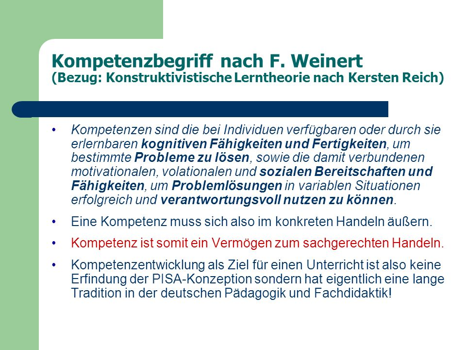 Kompetenzbegriff nach F. Weinert (Bezug: Konstruktivistische Lerntheorie nach Kersten Reich) Kompetenzen sind die bei Individuen verfügbaren oder durc
