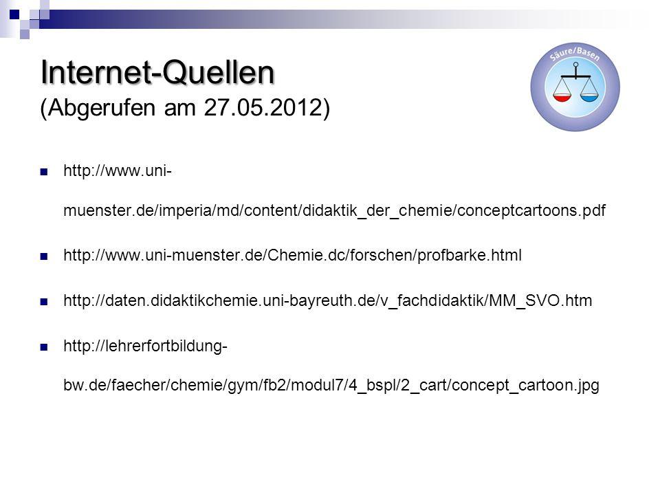 Internet-Quellen Internet-Quellen (Abgerufen am 27.05.2012) http://www.uni- muenster.de/imperia/md/content/didaktik_der_chemie/conceptcartoons.pdf htt