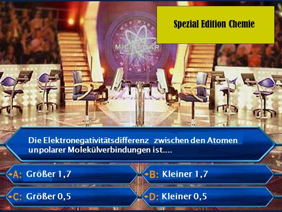 Spezial Edition Chemie Die Elektronegativitätsdifferenz zwischen den Atomen unpolarer Molekülverbindungen ist.... Größer 1,7 Größer 0,5 Kleiner 1,7 Kl