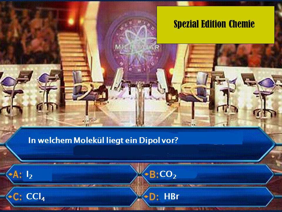 Spezial Edition Chemie In welchem Molekül liegt ein Dipol vor? I2I2 CCl 4 CO 2 HBr