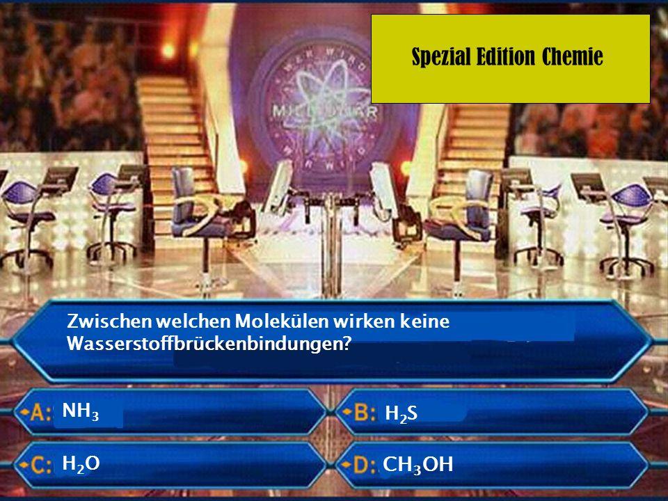 Spezial Edition Chemie Zwischen welchen Molekülen wirken keine Wasserstoffbrückenbindungen? NH 3 H 2 S CH 3 OH H2OH2O