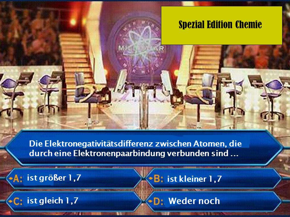 Spezial Edition Chemie Die Elektronegativitätsdifferenz zwischen Atomen, die durch eine Elektronenpaarbindung verbunden sind... ist größer 1,7 ist kle