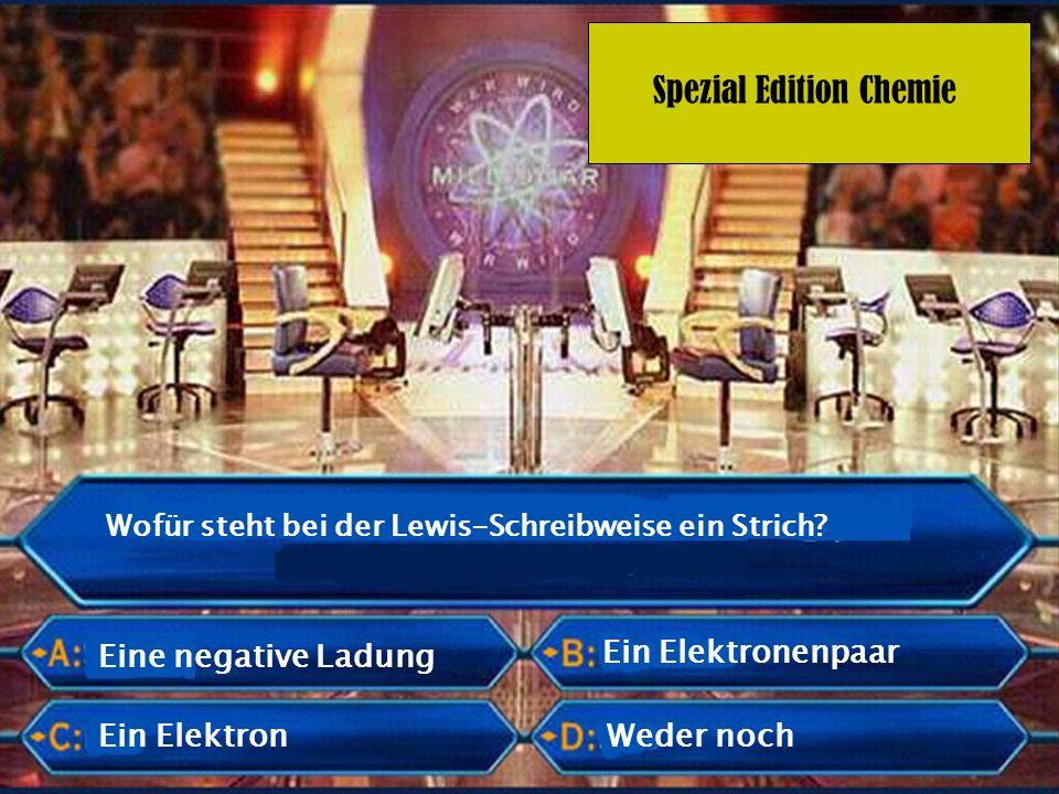 Spezial Edition Chemie Wofür steht bei der Lewis-Schreibweise ein Strich? Ein Elektron Ein Elektronenpaar Weder noch Eine negative Ladung