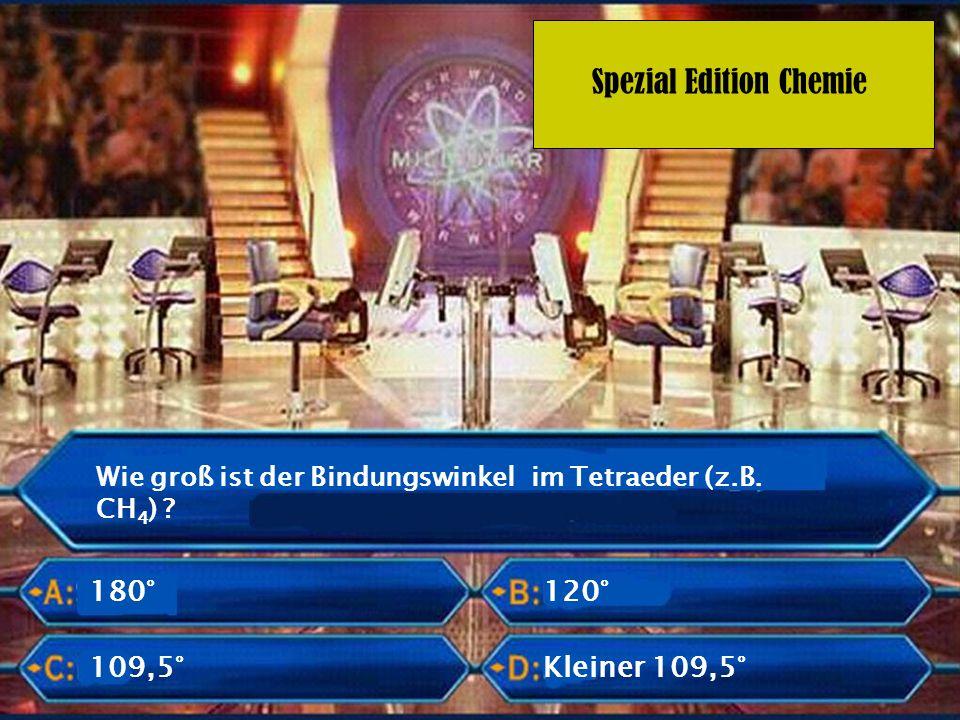 Spezial Edition Chemie Wie groß ist der Bindungswinkel im Tetraeder (z.B. CH 4 ) ? 180° Kleiner 109,5° 120° 109,5°