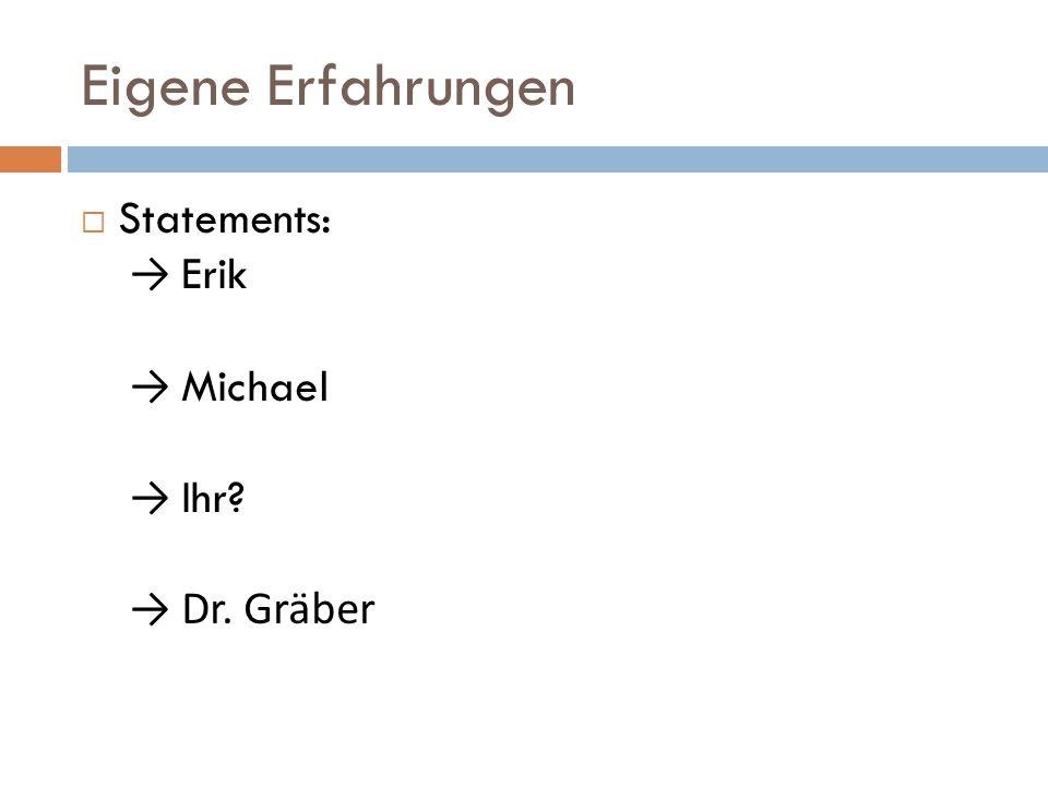 Eigene Erfahrungen Statements: Erik Michael Ihr? Dr. Gräber