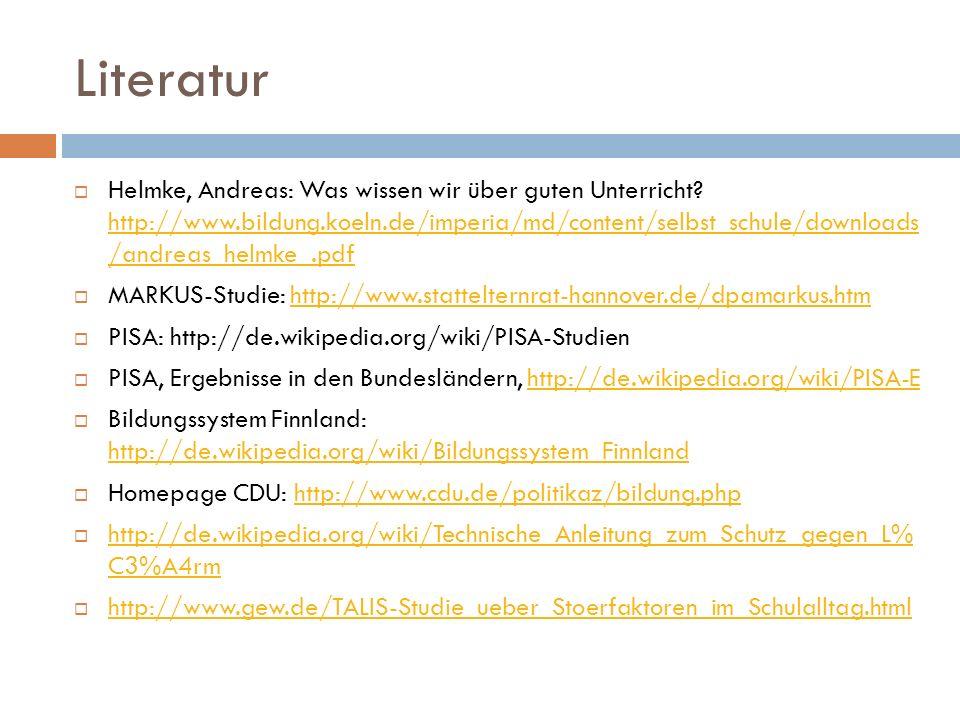 Literatur Helmke, Andreas: Was wissen wir über guten Unterricht? http://www.bildung.koeln.de/imperia/md/content/selbst_schule/downloads /andreas_helmk