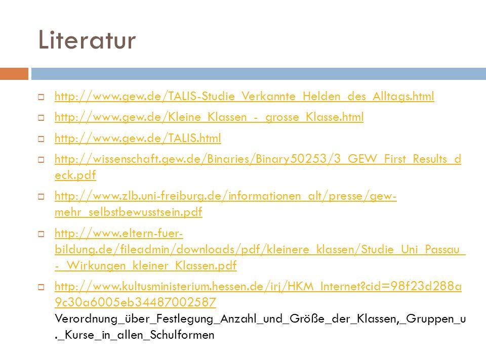 Literatur http://www.gew.de/TALIS-Studie_Verkannte_Helden_des_Alltags.html http://www.gew.de/Kleine_Klassen_-_grosse_Klasse.html http://www.gew.de/TAL