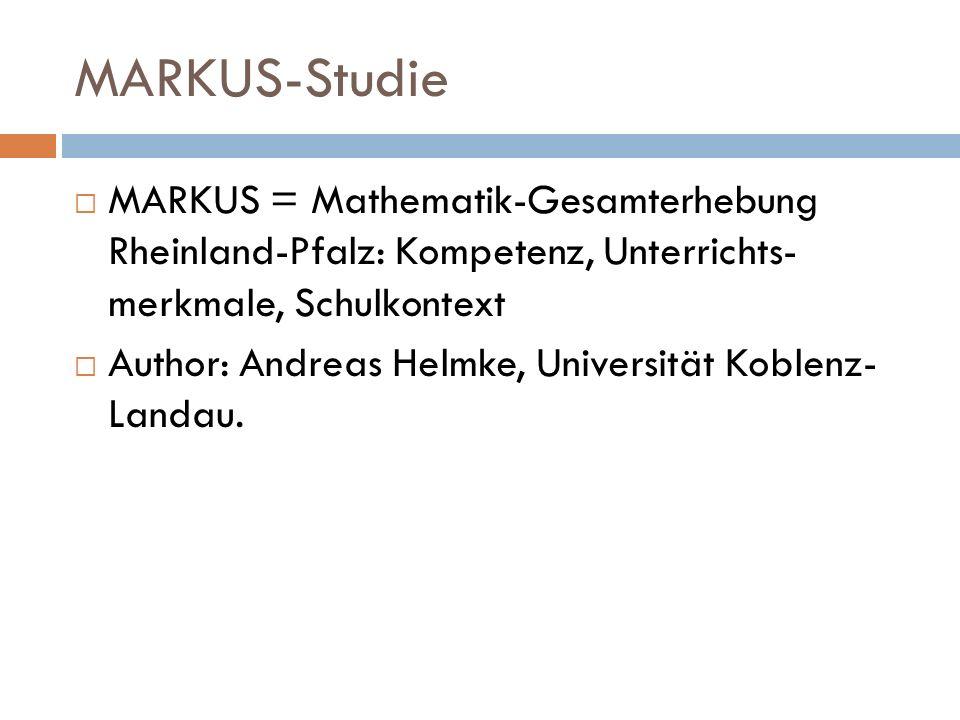 MARKUS-Studie MARKUS = Mathematik-Gesamterhebung Rheinland-Pfalz: Kompetenz, Unterrichts- merkmale, Schulkontext Author: Andreas Helmke, Universität K