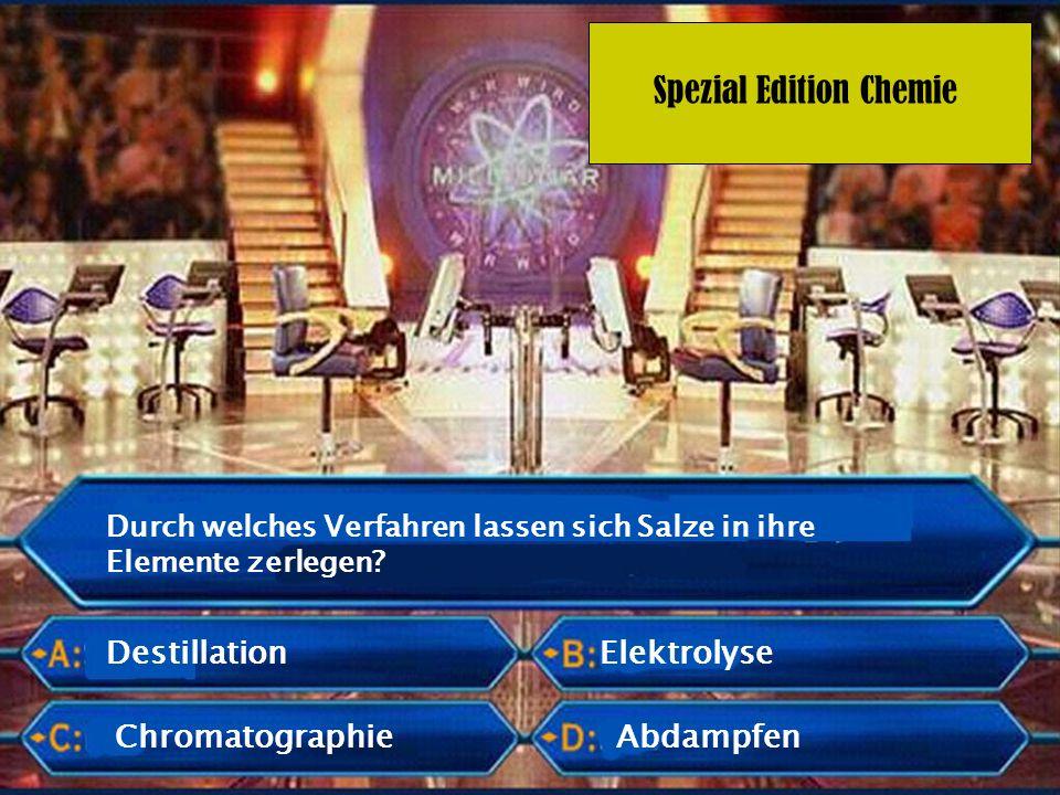 Spezial Edition Chemie Durch welches Verfahren lassen sich Salze in ihre Elemente zerlegen? Chromatographie Elektrolyse Abdampfen Destillation