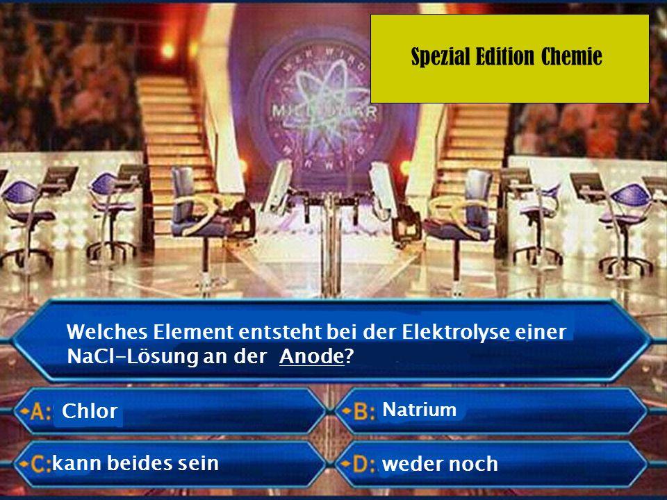 Spezial Edition Chemie Welches Element entsteht bei der Elektrolyse einer NaCl-Lösung an der Anode.