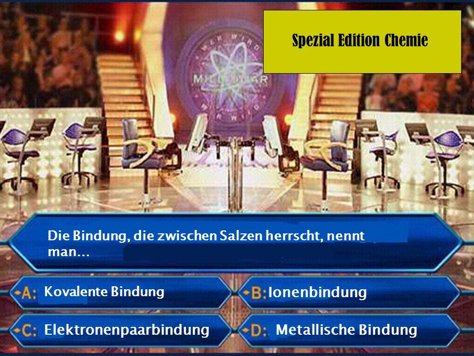 Spezial Edition Chemie Die Bindung, die zwischen Salzen herrscht, nennt man… Kovalente Bindung Elektronenpaarbindung Ionenbindung Metallische Bindung