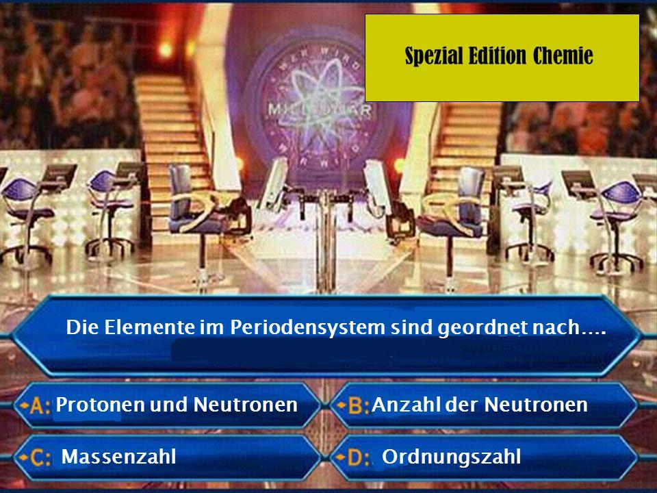 Spezial Edition Chemie Die Elemente im Periodensystem sind geordnet nach…. Massenzahl Anzahl der Neutronen Ordnungszahl Protonen und Neutronen
