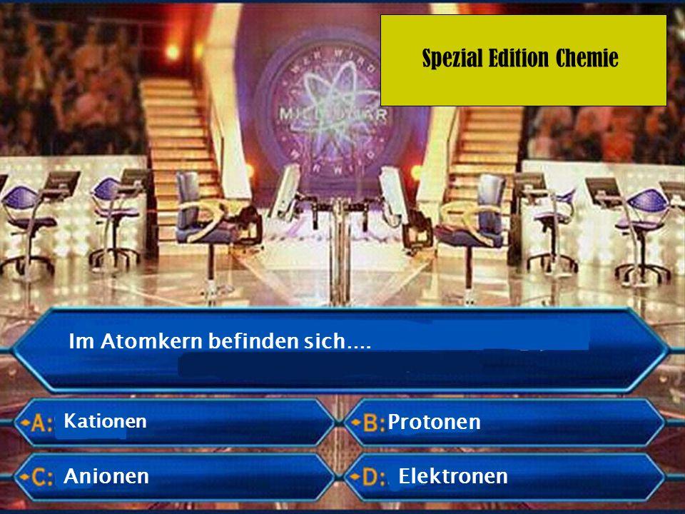 Spezial Edition Chemie Im Atomkern befinden sich …. Kationen Anionen Protonen Elektronen