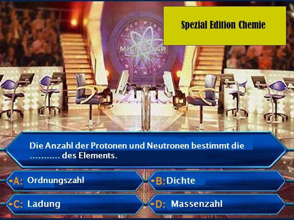 Spezial Edition Chemie Die Anzahl der Protonen und Neutronen bestimmt die …..…… des Elements. Ordnungszahl Ladung Dichte Massenzahl