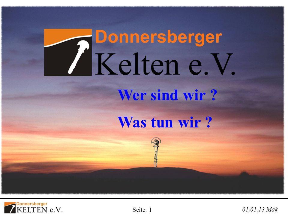 Seite: 1 01.01.13 Mak Donnersberger Kelten e.V. Wer sind wir ? Was tun wir ?