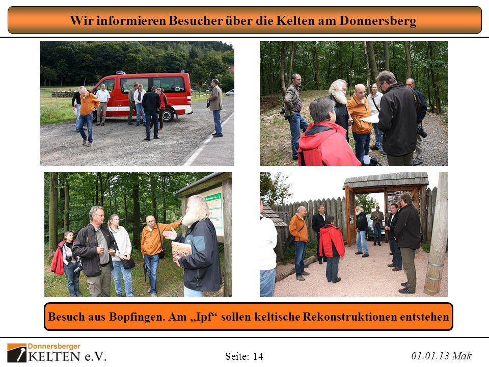 Seite: 14 Wir informieren Besucher über die Kelten am Donnersberg 01.01.13 Mak Besuch aus Bopfingen. Am Ipf sollen keltische Rekonstruktionen entstehe