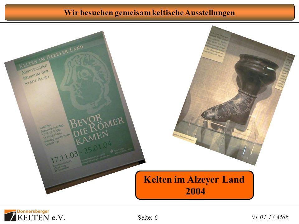 Seite: 6 Wir besuchen gemeisam keltische Ausstellungen 01.01.13 Mak Kelten im Alzeyer Land 2004