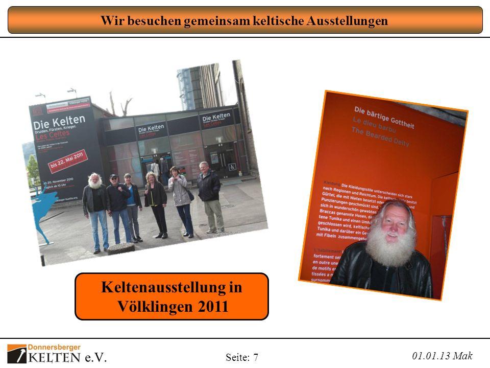 Seite: 7 Wir besuchen gemeinsam keltische Ausstellungen 01.01.13 Mak Keltenausstellung in Völklingen 2011