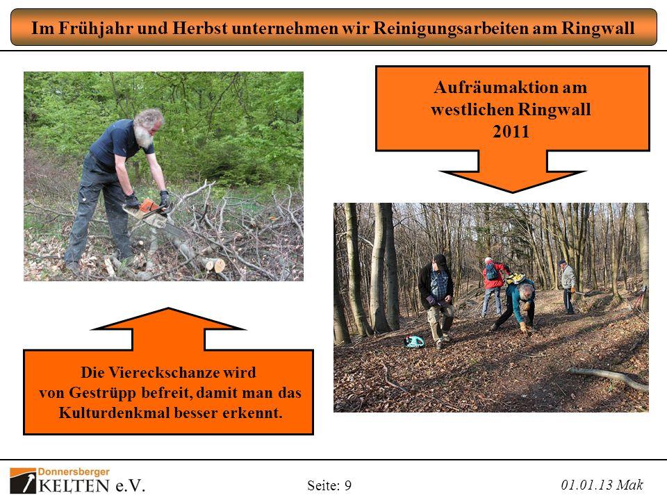 Seite: 9 Im Frühjahr und Herbst unternehmen wir Reinigungsarbeiten am Ringwall 01.01.13 Mak Aufräumaktion am westlichen Ringwall 2011 Die Viereckschan