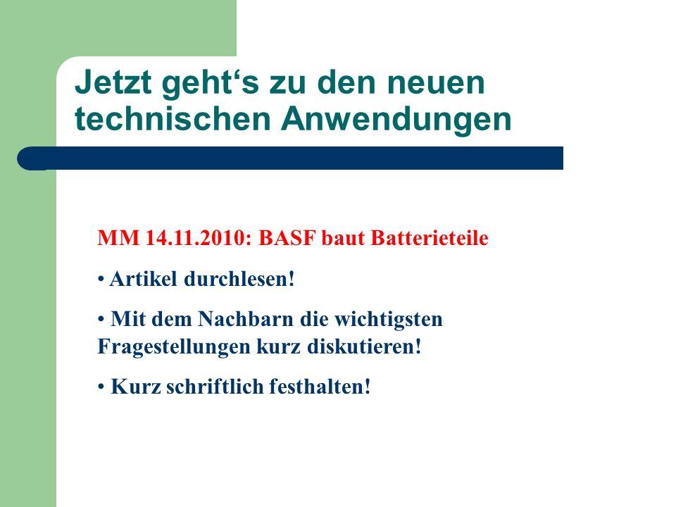 Jetzt gehts zu den neuen technischen Anwendungen MM 14.11.2010: BASF baut Batterieteile Artikel durchlesen! Mit dem Nachbarn die wichtigsten Fragestel