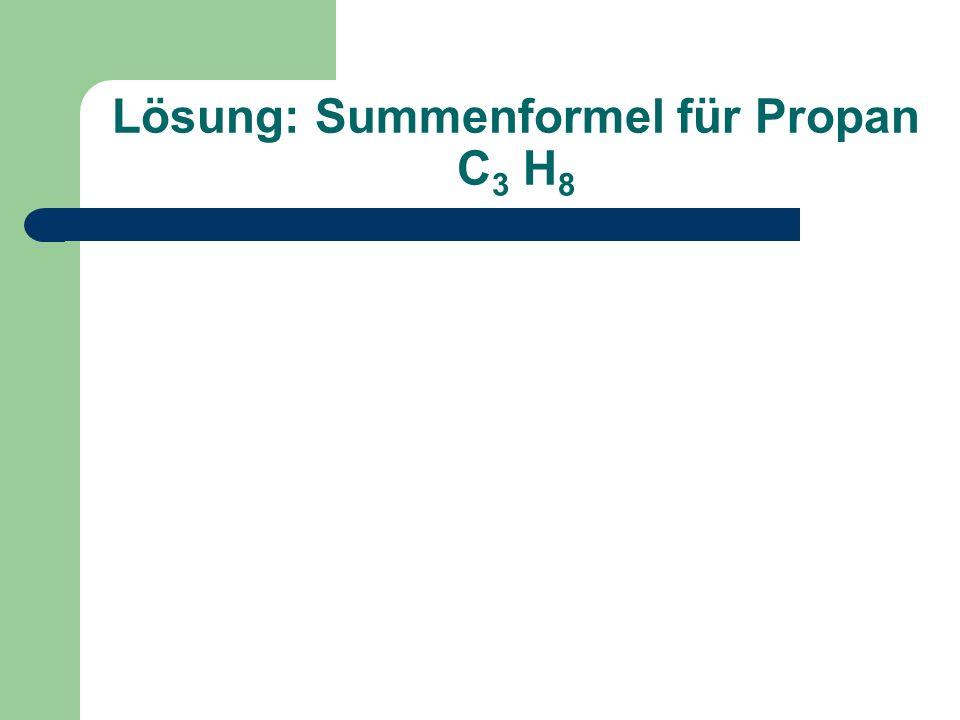 Lösung: Summenformel für Propan C 3 H 8