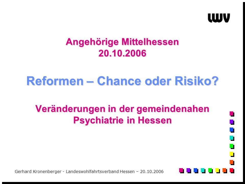 Gerhard Kronenberger - Landeswohlfahrtsverband Hessen – 20.10.2006 Angehörige Mittelhessen 20.10.2006 Reformen – Chance oder Risiko? Veränderungen in