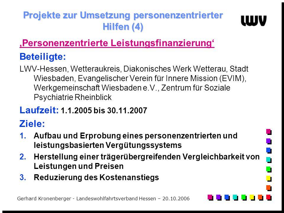 Gerhard Kronenberger - Landeswohlfahrtsverband Hessen – 20.10.2006 Projekte zur Umsetzung personenzentrierter Hilfen (4) Personenzentrierte Leistungsf