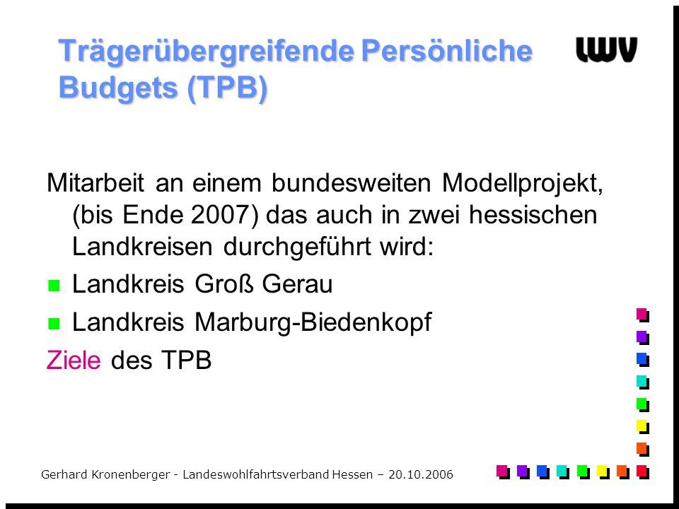 Gerhard Kronenberger - Landeswohlfahrtsverband Hessen – 20.10.2006 Trägerübergreifende Persönliche Budgets (TPB) Mitarbeit an einem bundesweiten Model