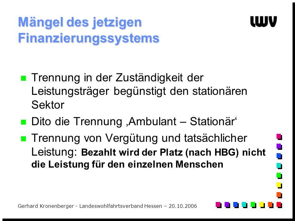 Gerhard Kronenberger - Landeswohlfahrtsverband Hessen – 20.10.2006 Mängel des jetzigen Finanzierungssystems Trennung in der Zuständigkeit der Leistung