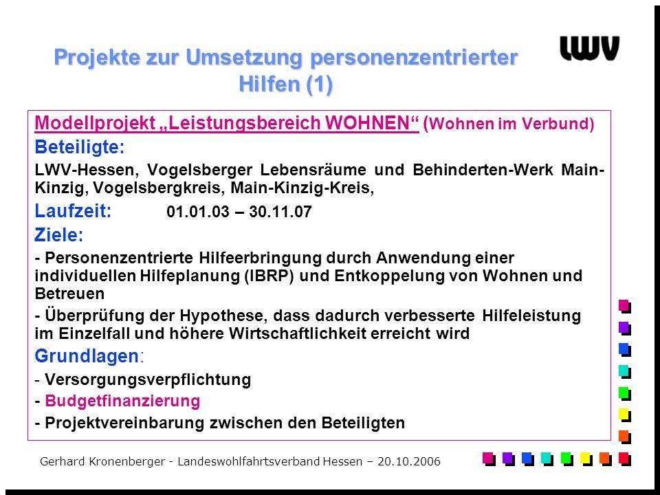 Gerhard Kronenberger - Landeswohlfahrtsverband Hessen – 20.10.2006 Projekte zur Umsetzung personenzentrierter Hilfen (1) Modellprojekt Leistungsbereic