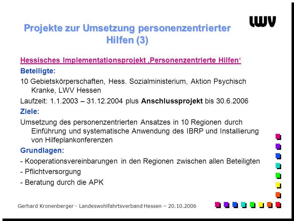 Gerhard Kronenberger - Landeswohlfahrtsverband Hessen – 20.10.2006 Projekte zur Umsetzung personenzentrierter Hilfen (3) Hessisches Implementationspro